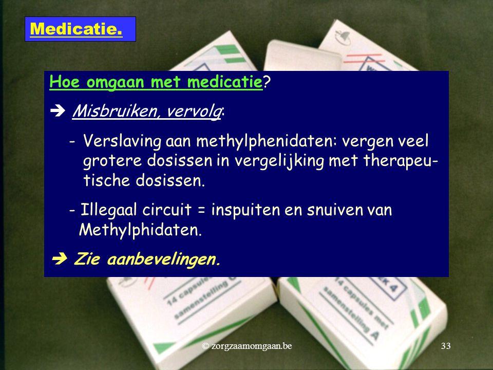 Hoe omgaan met medicatie  Misbruiken, vervolg: