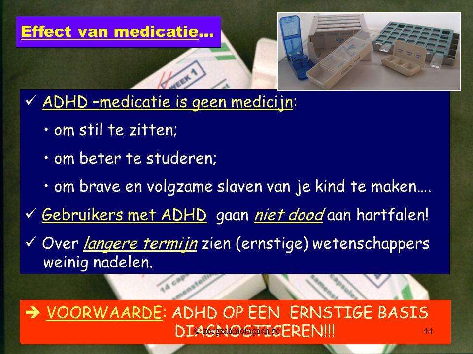  ADHD –medicatie is geen medicijn: • om stil te zitten;