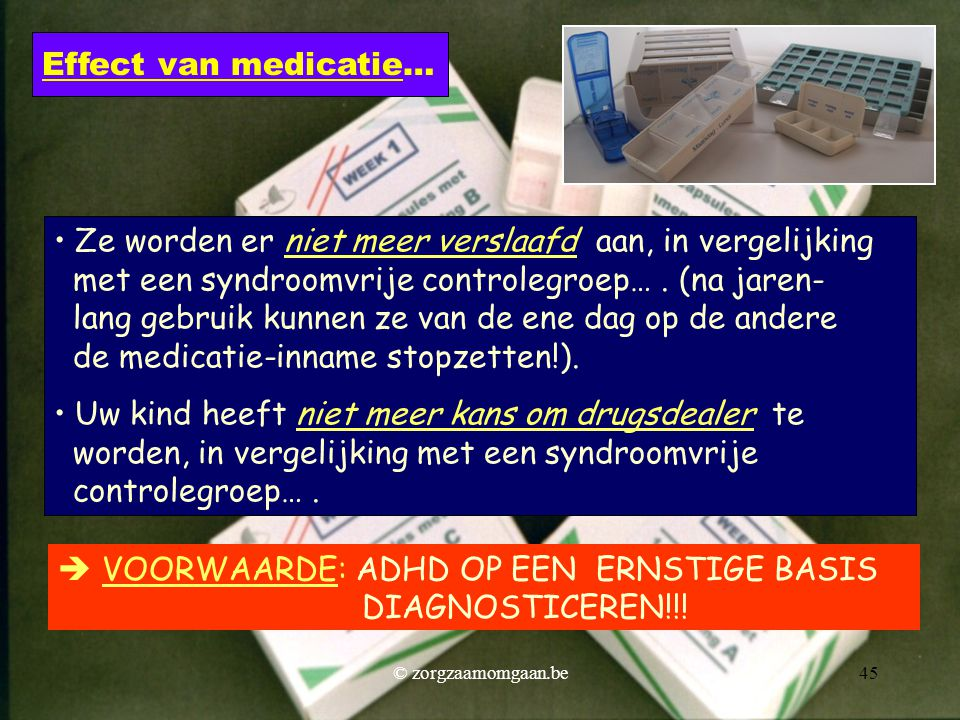  VOORWAARDE: ADHD OP EEN ERNSTIGE BASIS DIAGNOSTICEREN!!!
