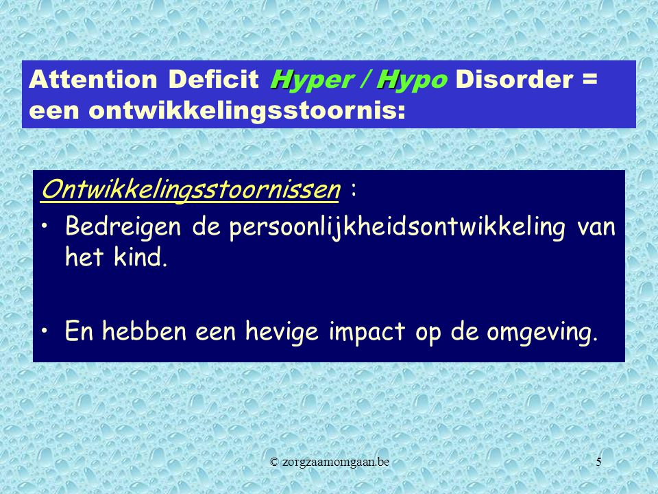 Attention Deficit Hyper / Hypo Disorder = een ontwikkelingsstoornis: