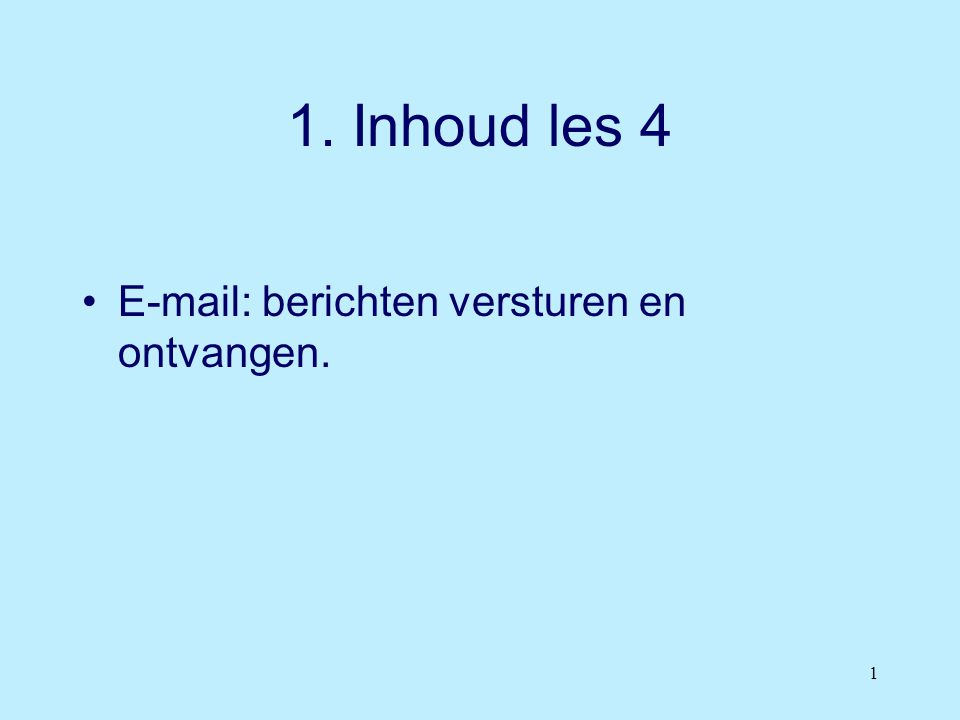 1. Inhoud les 4 E-mail: berichten versturen en ontvangen.
