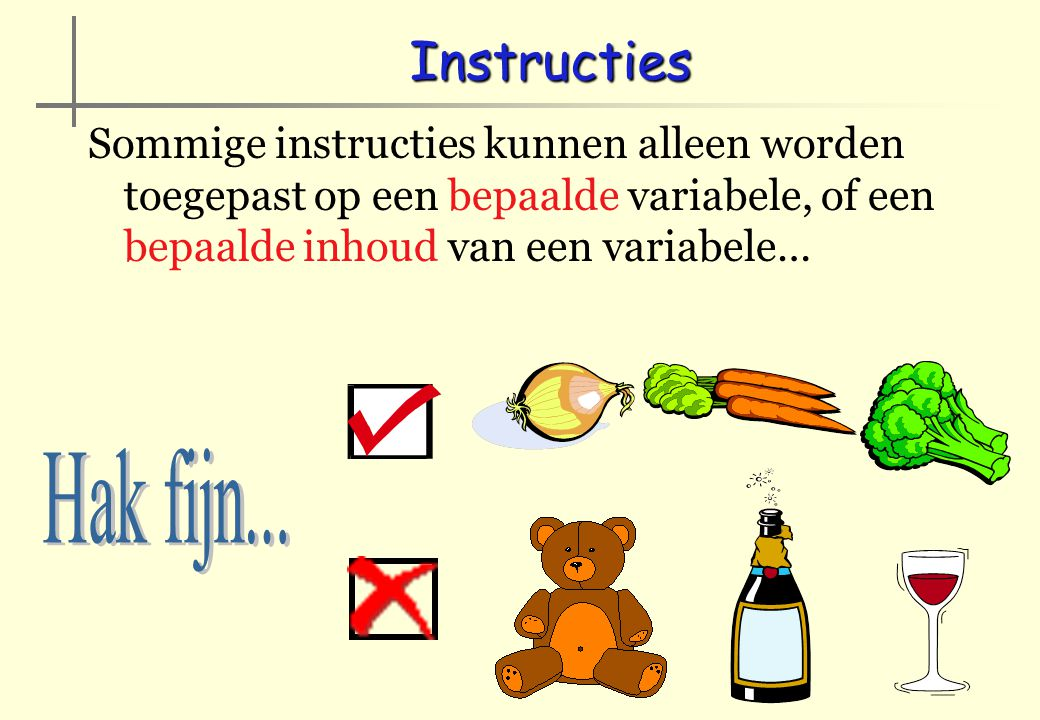 Instructies Sommige instructies kunnen alleen worden toegepast op een bepaalde variabele, of een bepaalde inhoud van een variabele…
