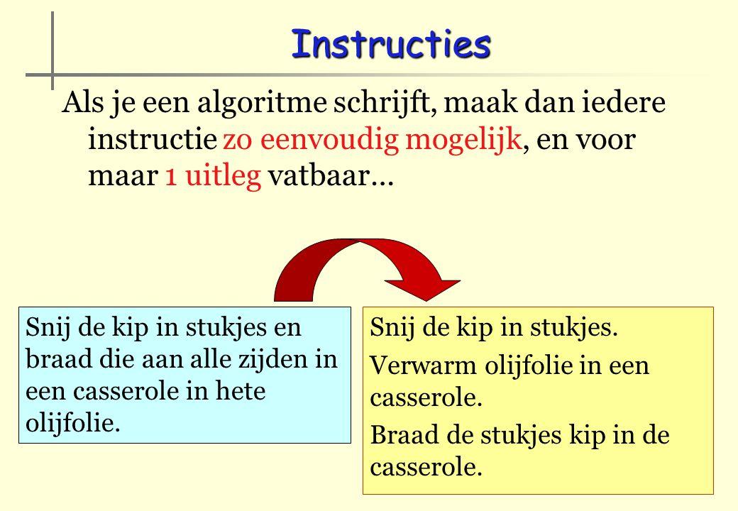 Instructies Als je een algoritme schrijft, maak dan iedere instructie zo eenvoudig mogelijk, en voor maar 1 uitleg vatbaar…