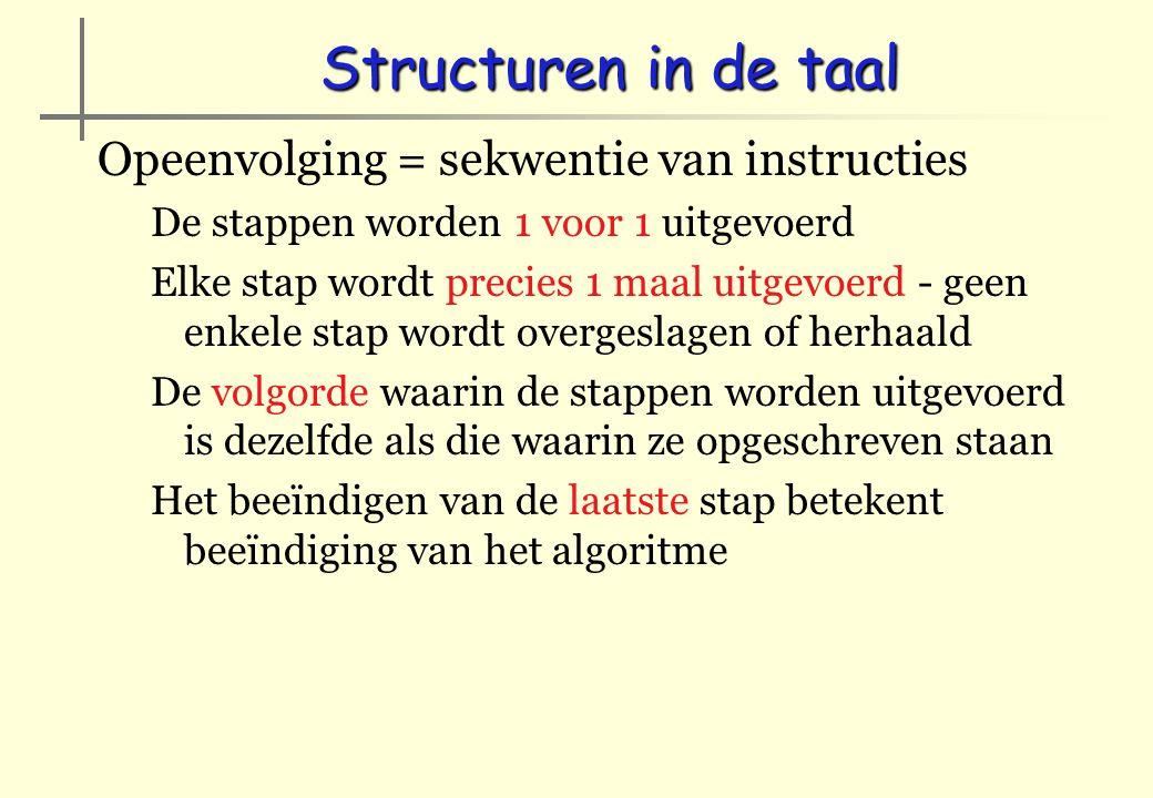 Structuren in de taal Opeenvolging = sekwentie van instructies