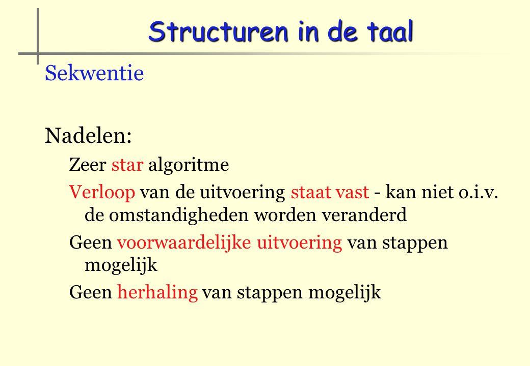 Structuren in de taal Sekwentie Nadelen: Zeer star algoritme