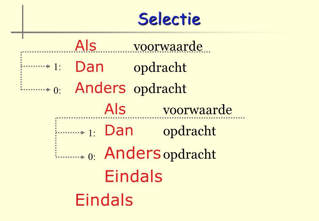 Selectie Als voorwaarde Dan opdracht Anders opdracht Eindals 1: 0: 1: