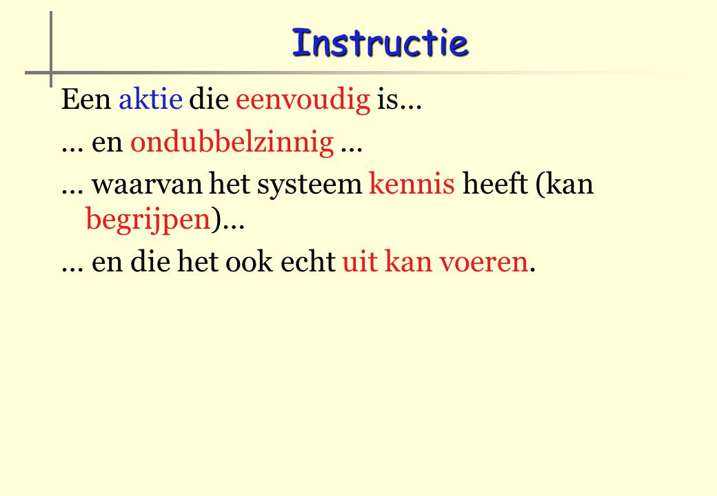 Instructie Een aktie die eenvoudig is… … en ondubbelzinnig …