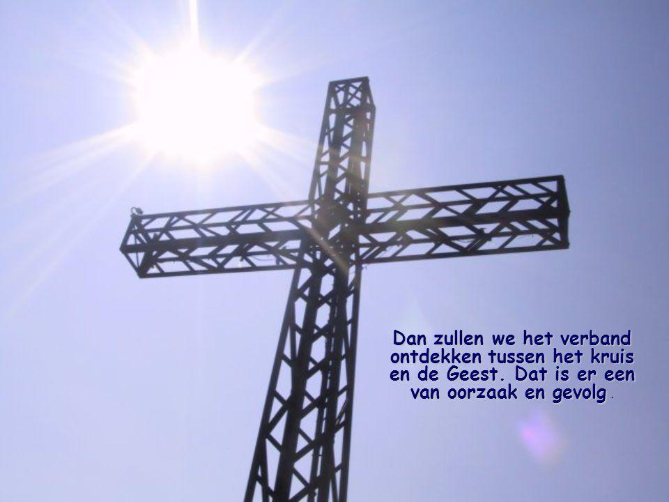 Dan zullen we het verband ontdekken tussen het kruis en de Geest