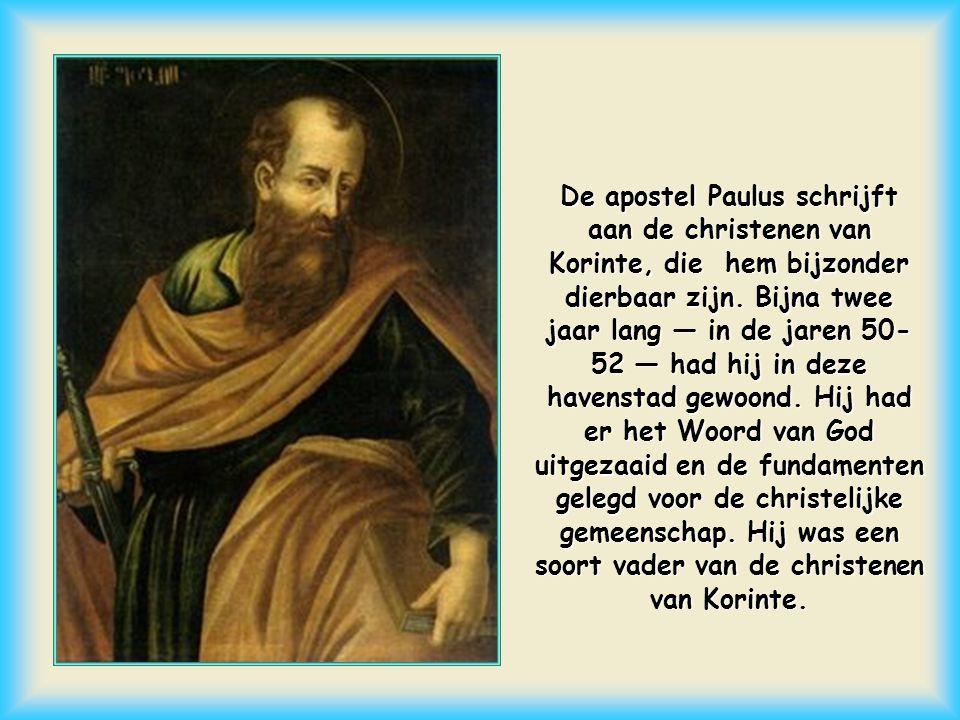 De apostel Paulus schrijft aan de christenen van Korinte, die hem bijzonder dierbaar zijn.
