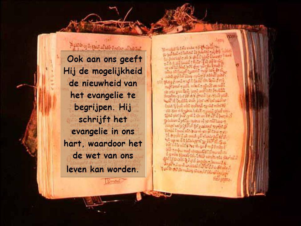 Ook aan ons geeft Hij de mogelijkheid de nieuwheid van het evangelie te begrijpen.