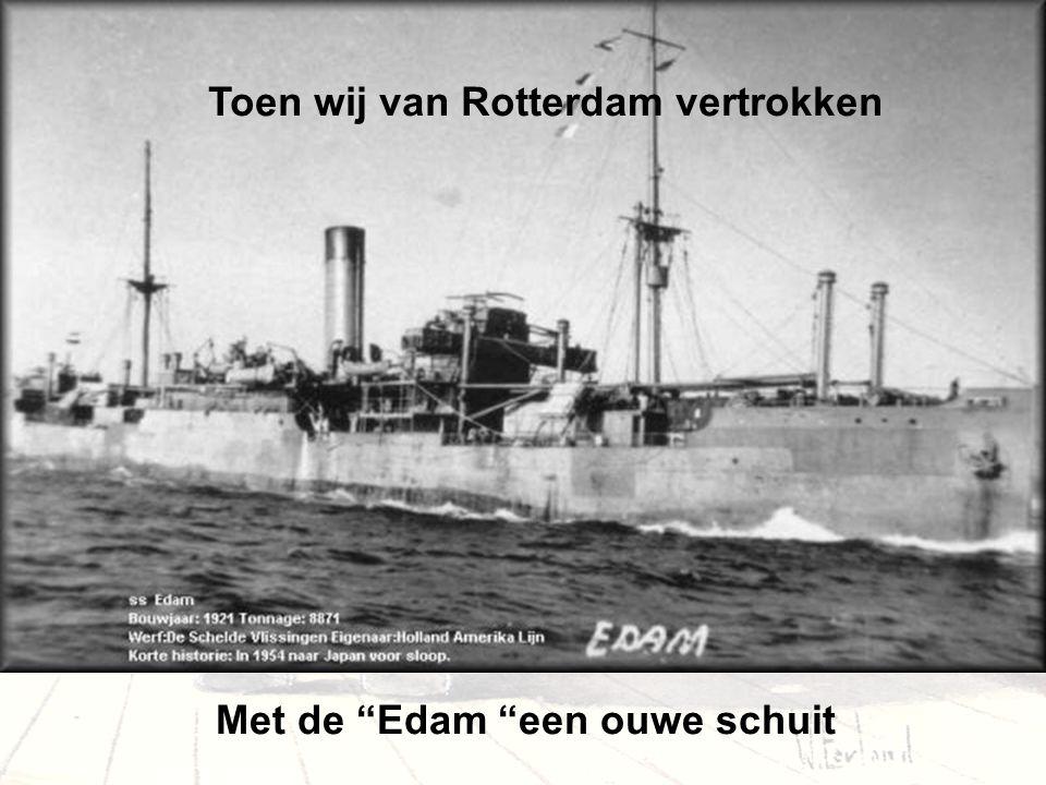 Toen wij van Rotterdam vertrokken Met de Edam een ouwe schuit