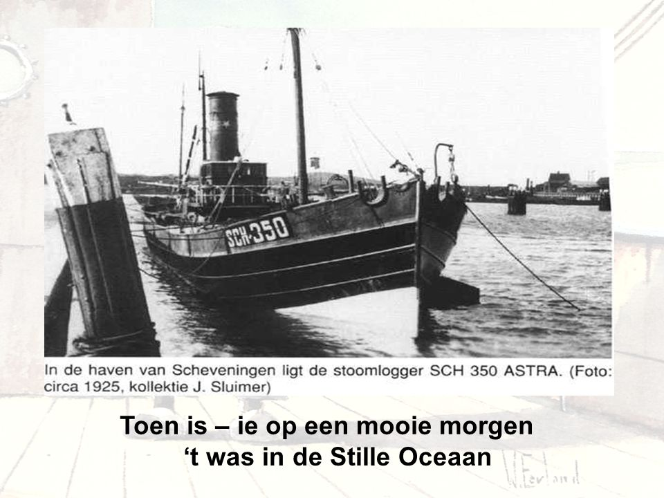 Toen is – ie op een mooie morgen 't was in de Stille Oceaan