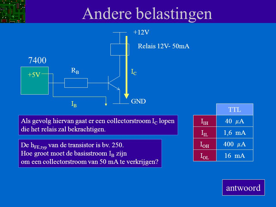 Andere belastingen 7400 antwoord +12V Relais 12V- 50mA RB IC +5V GND
