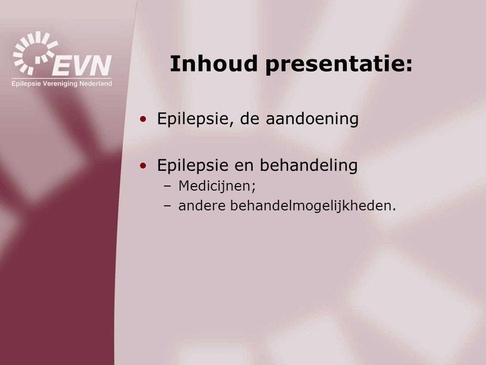 Inhoud presentatie: Epilepsie, de aandoening Epilepsie en behandeling
