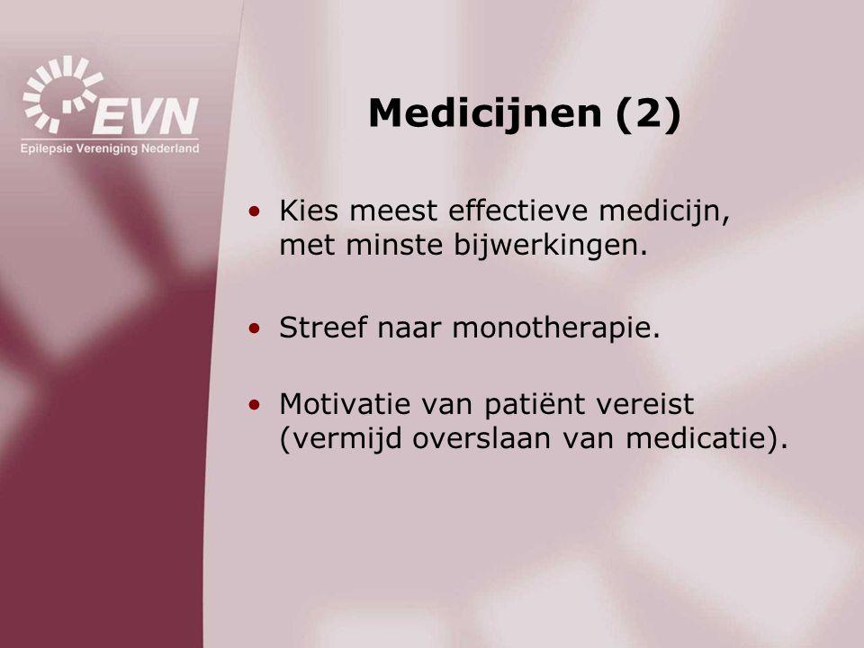 Medicijnen (2) Kies meest effectieve medicijn, met minste bijwerkingen. Streef naar monotherapie.