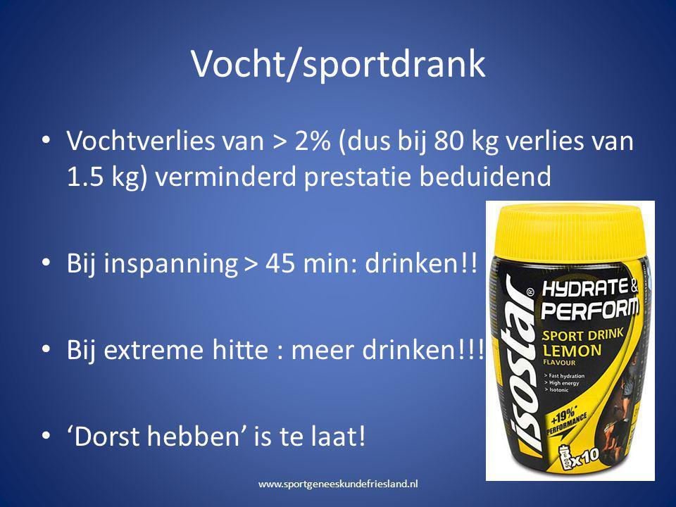 Vocht/sportdrank Vochtverlies van > 2% (dus bij 80 kg verlies van 1.5 kg) verminderd prestatie beduidend.