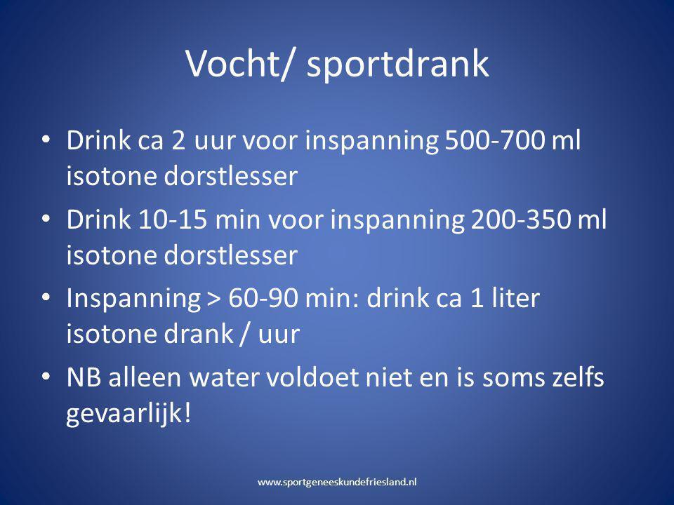Vocht/ sportdrank Drink ca 2 uur voor inspanning 500-700 ml isotone dorstlesser. Drink 10-15 min voor inspanning 200-350 ml isotone dorstlesser.