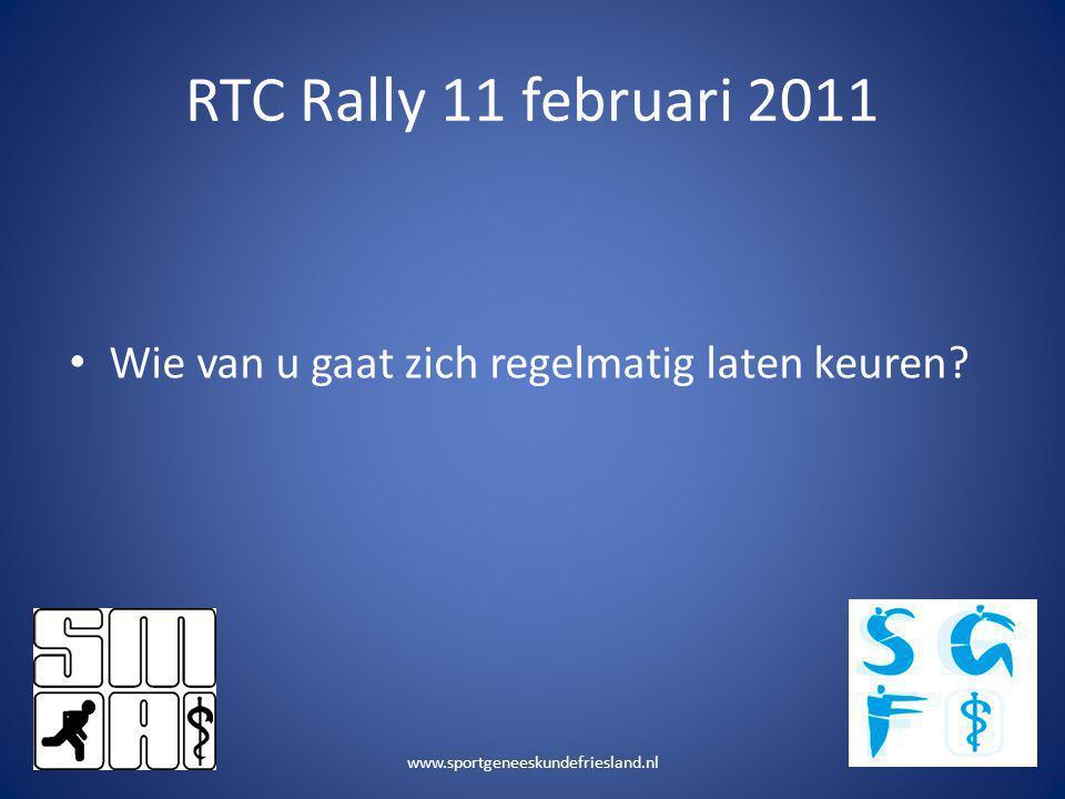 RTC Rally 11 februari 2011 Wie van u gaat zich regelmatig laten keuren.