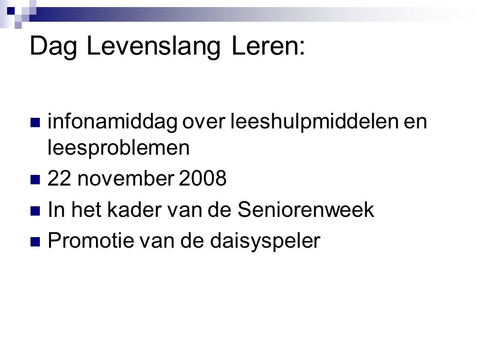 Dag Levenslang Leren: infonamiddag over leeshulpmiddelen en leesproblemen. 22 november 2008. In het kader van de Seniorenweek.
