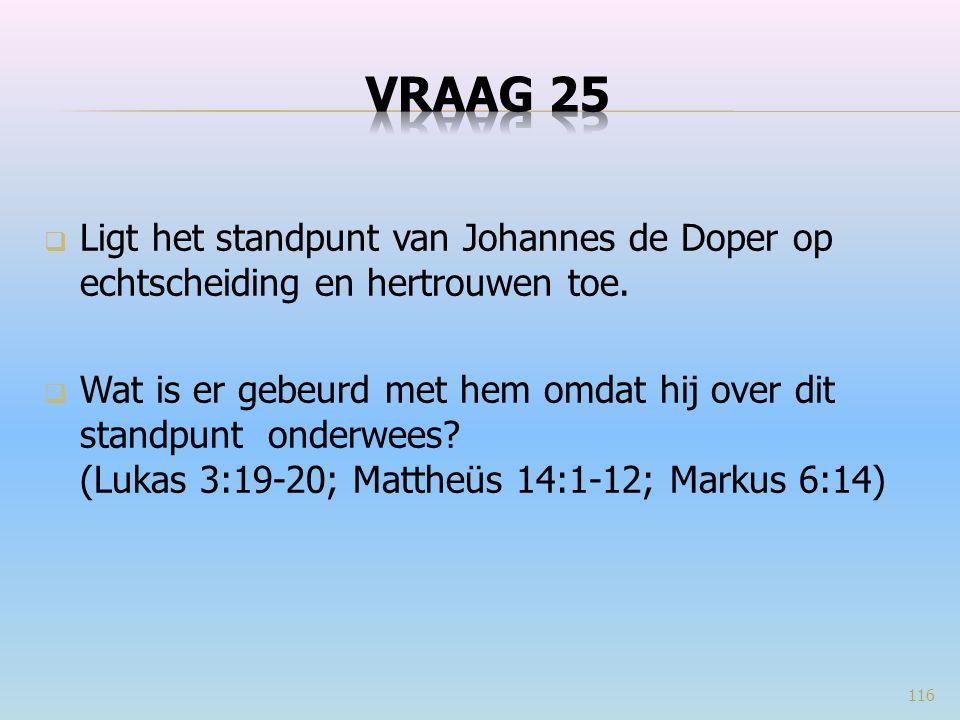 VRAAG 25 Ligt het standpunt van Johannes de Doper op echtscheiding en hertrouwen toe.