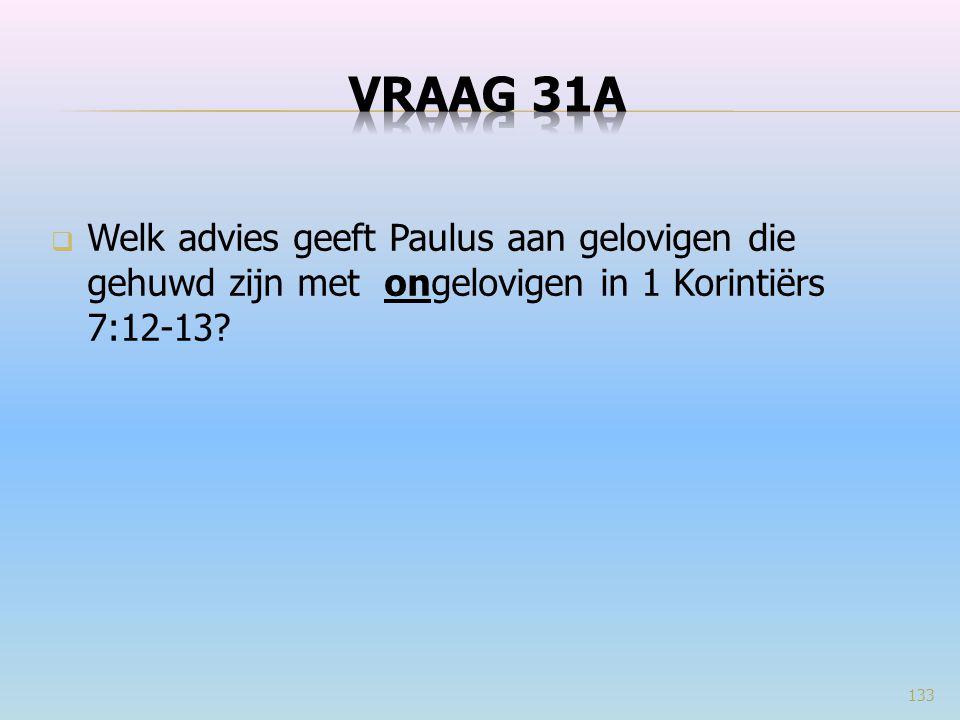 VRAAG 31a Welk advies geeft Paulus aan gelovigen die gehuwd zijn met ongelovigen in 1 Korintiërs 7:12-13
