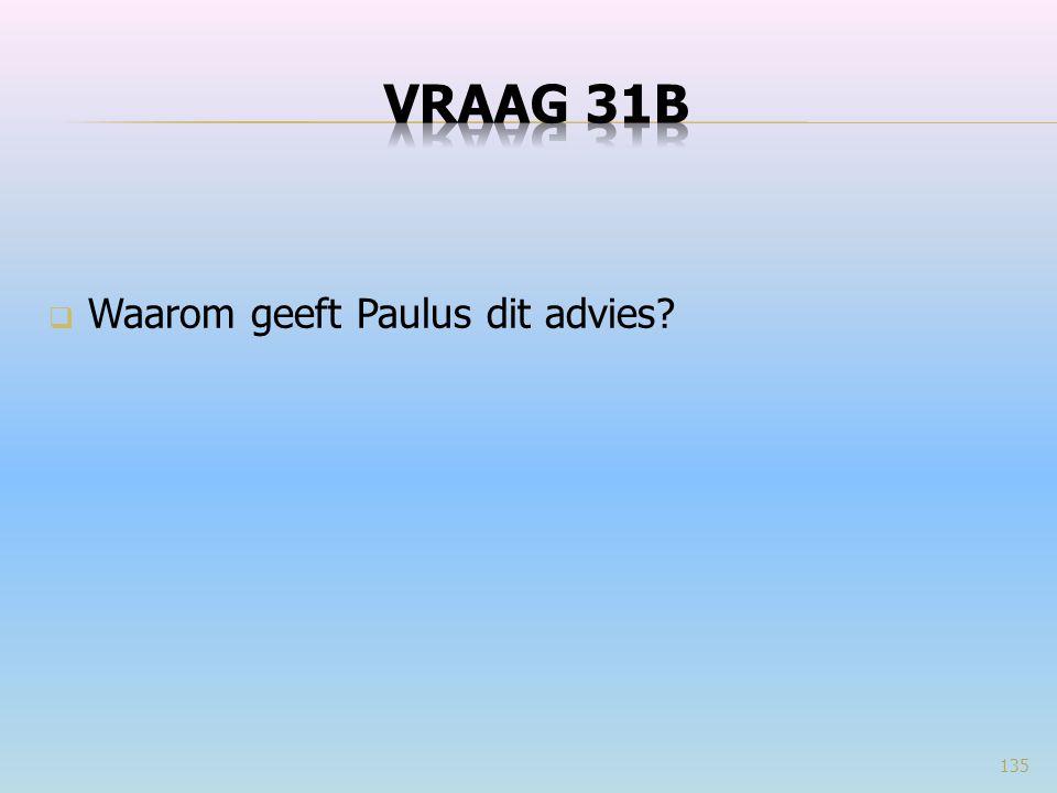 VRAAG 31b Waarom geeft Paulus dit advies