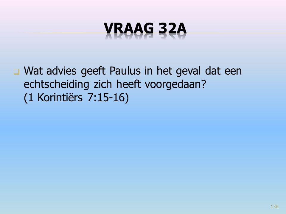 VRAAG 32a Wat advies geeft Paulus in het geval dat een echtscheiding zich heeft voorgedaan.