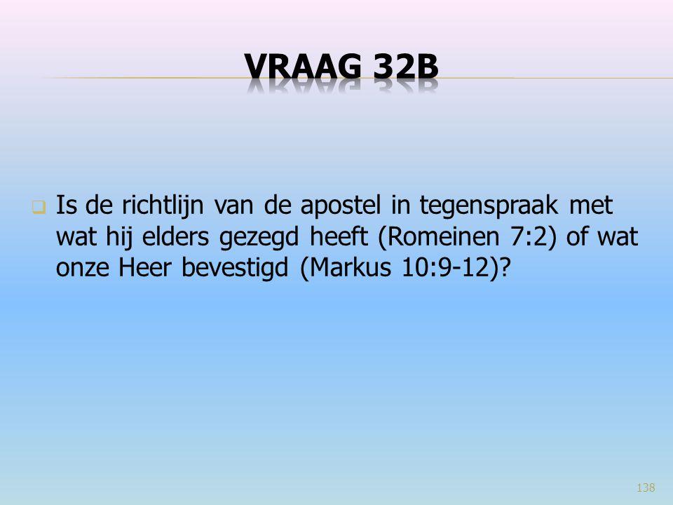 VRAAG 32b Is de richtlijn van de apostel in tegenspraak met wat hij elders gezegd heeft (Romeinen 7:2) of wat onze Heer bevestigd (Markus 10:9-12)