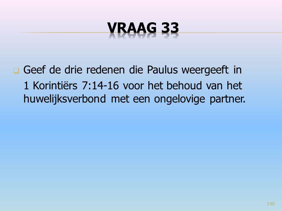 VRAAG 33 Geef de drie redenen die Paulus weergeeft in