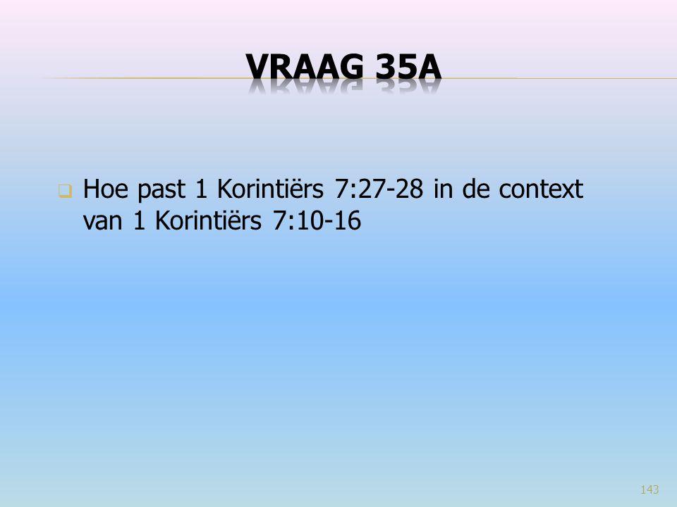 VRAAG 35A Hoe past 1 Korintiërs 7:27-28 in de context van 1 Korintiërs 7:10-16