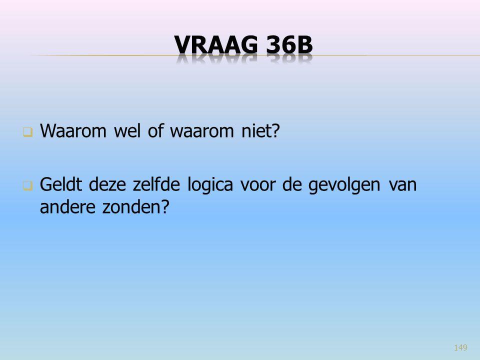 VRAAG 36b Waarom wel of waarom niet