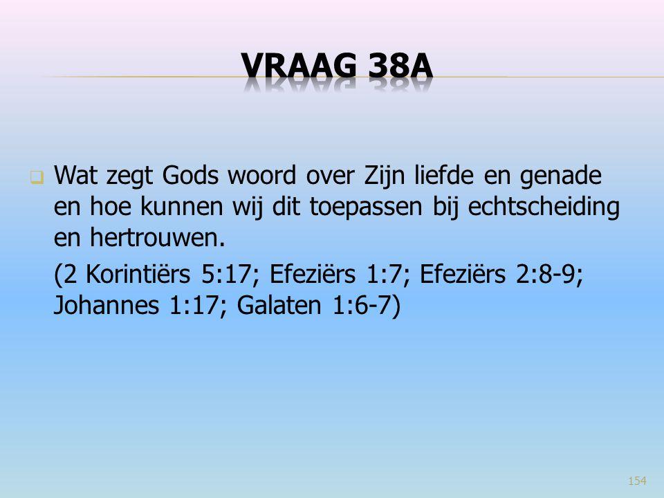 Vraag 38a Wat zegt Gods woord over Zijn liefde en genade en hoe kunnen wij dit toepassen bij echtscheiding en hertrouwen.