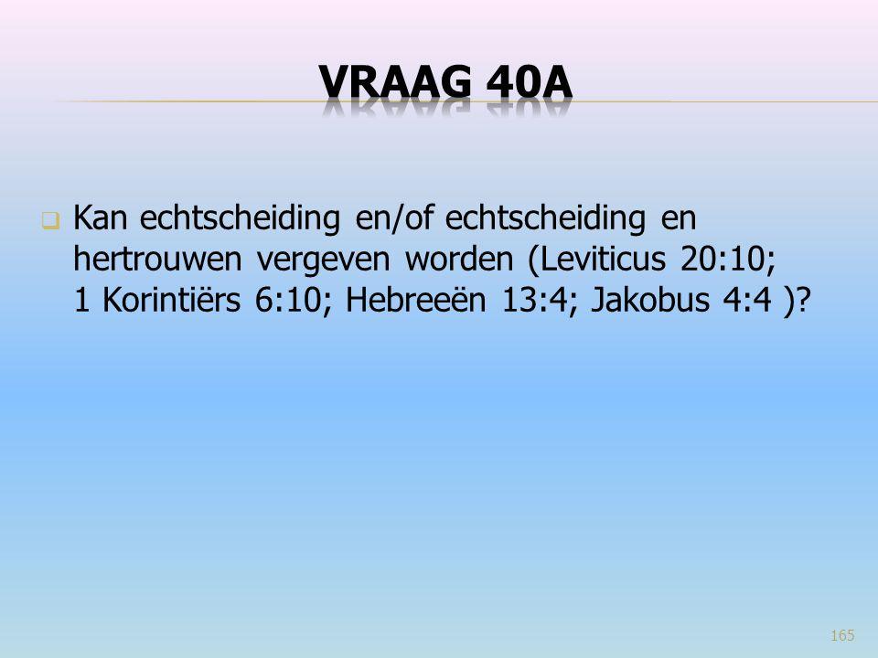 VRAAG 40a Kan echtscheiding en/of echtscheiding en hertrouwen vergeven worden (Leviticus 20:10; 1 Korintiërs 6:10; Hebreeën 13:4; Jakobus 4:4 )