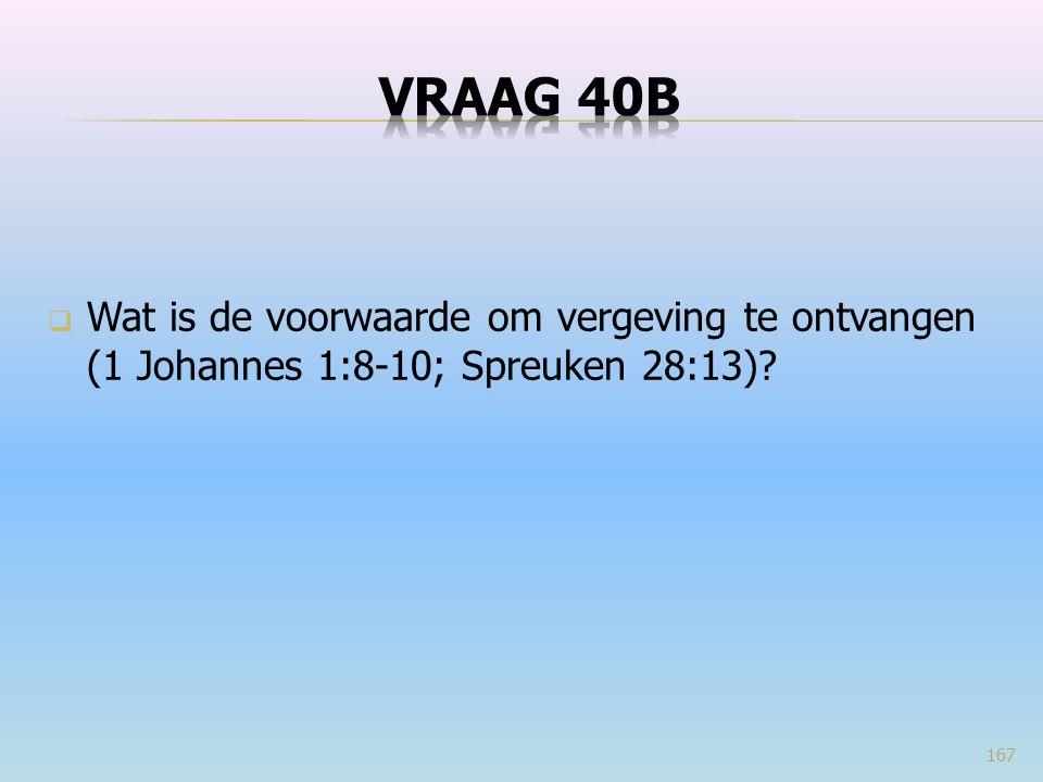 VRAAG 40b Wat is de voorwaarde om vergeving te ontvangen (1 Johannes 1:8-10; Spreuken 28:13)