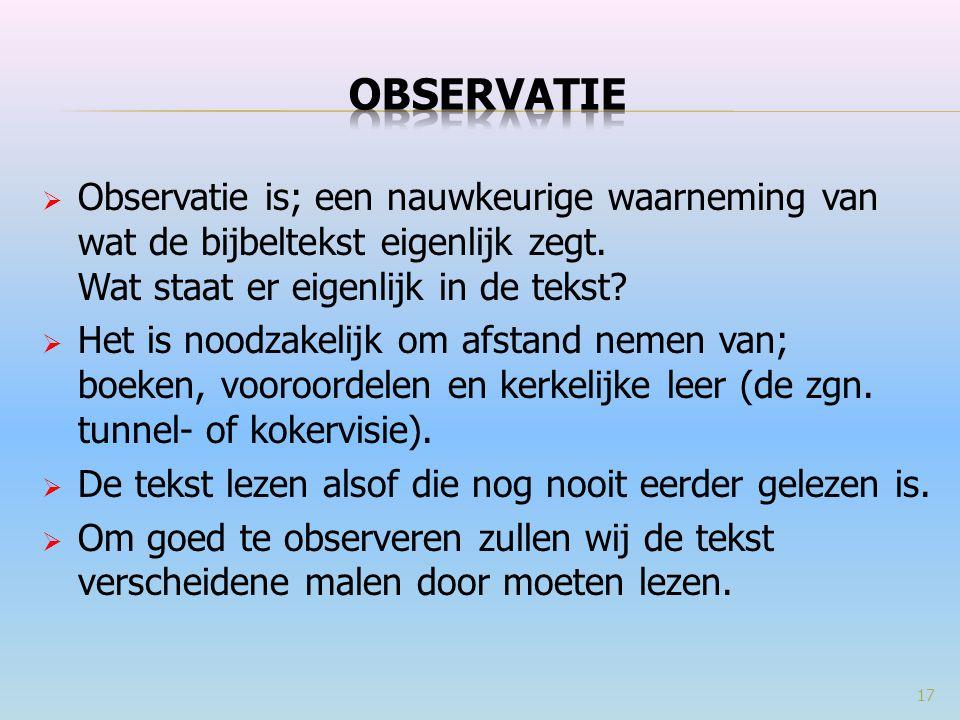 OBSERVATIE Observatie is; een nauwkeurige waarneming van wat de bijbeltekst eigenlijk zegt. Wat staat er eigenlijk in de tekst