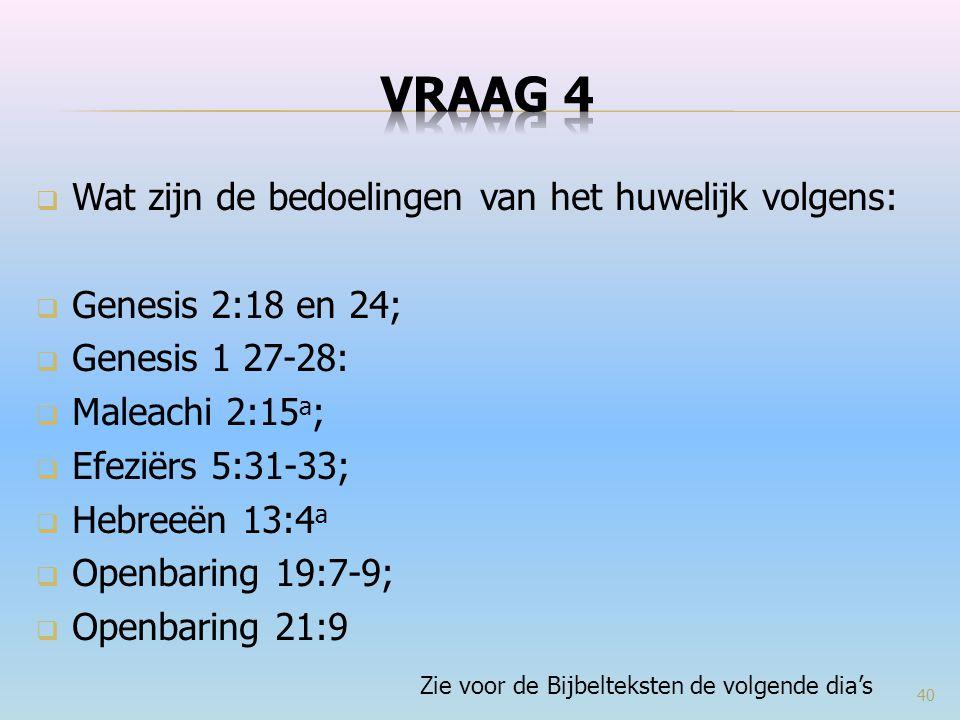 VRAAG 4 Wat zijn de bedoelingen van het huwelijk volgens: