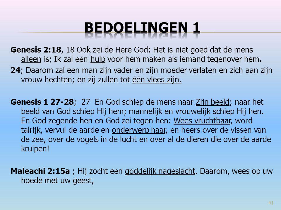 bedoelingen 1 Genesis 2:18, 18 Ook zei de Here God: Het is niet goed dat de mens alleen is; Ik zal een hulp voor hem maken als iemand tegenover hem.
