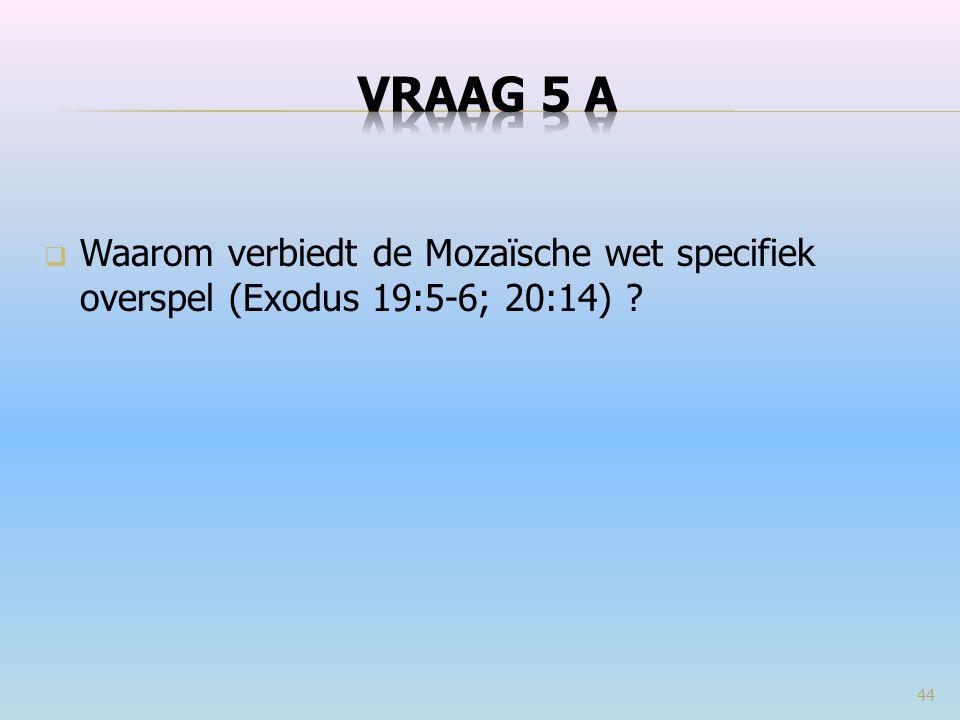VRAAG 5 a Waarom verbiedt de Mozaïsche wet specifiek overspel (Exodus 19:5-6; 20:14)