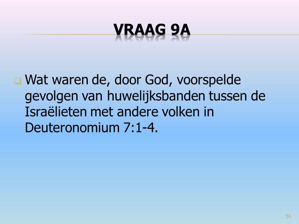 VRAAG 9a Wat waren de, door God, voorspelde gevolgen van huwelijksbanden tussen de Israëlieten met andere volken in Deuteronomium 7:1-4.
