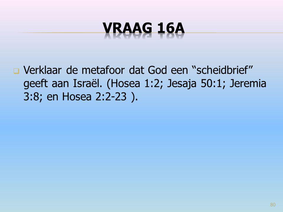 VRAAG 16a Verklaar de metafoor dat God een scheidbrief geeft aan Israël.
