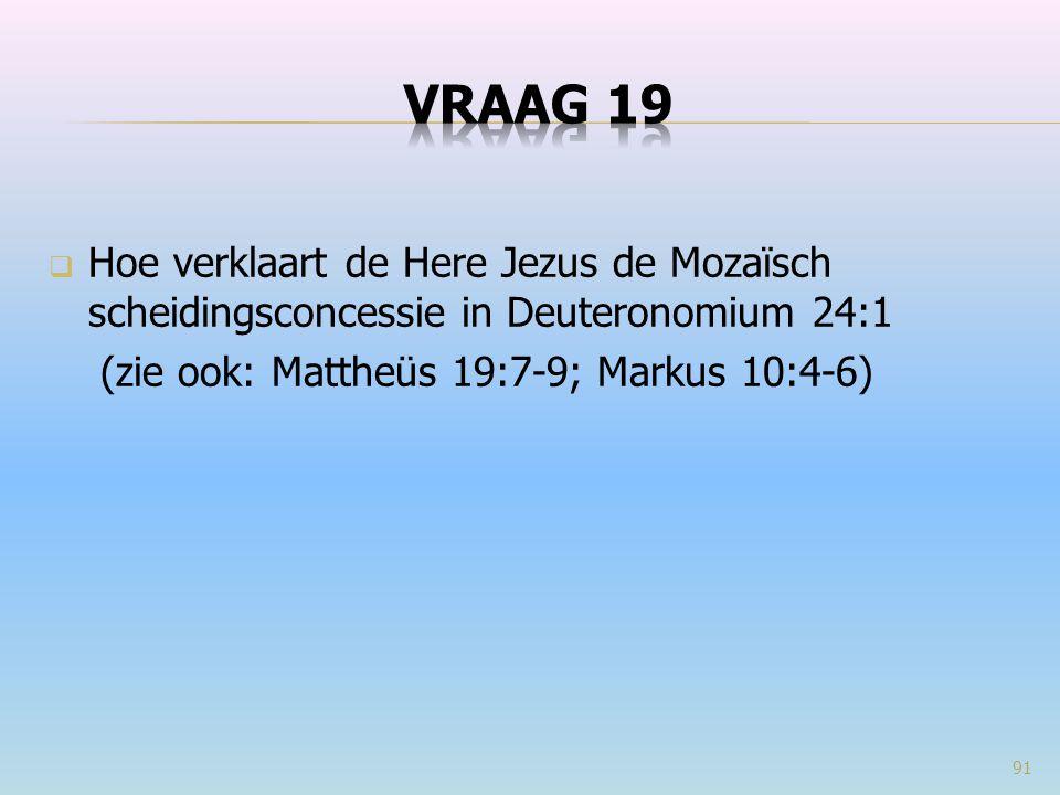 VRAAG 19 Hoe verklaart de Here Jezus de Mozaïsch scheidingsconcessie in Deuteronomium 24:1.