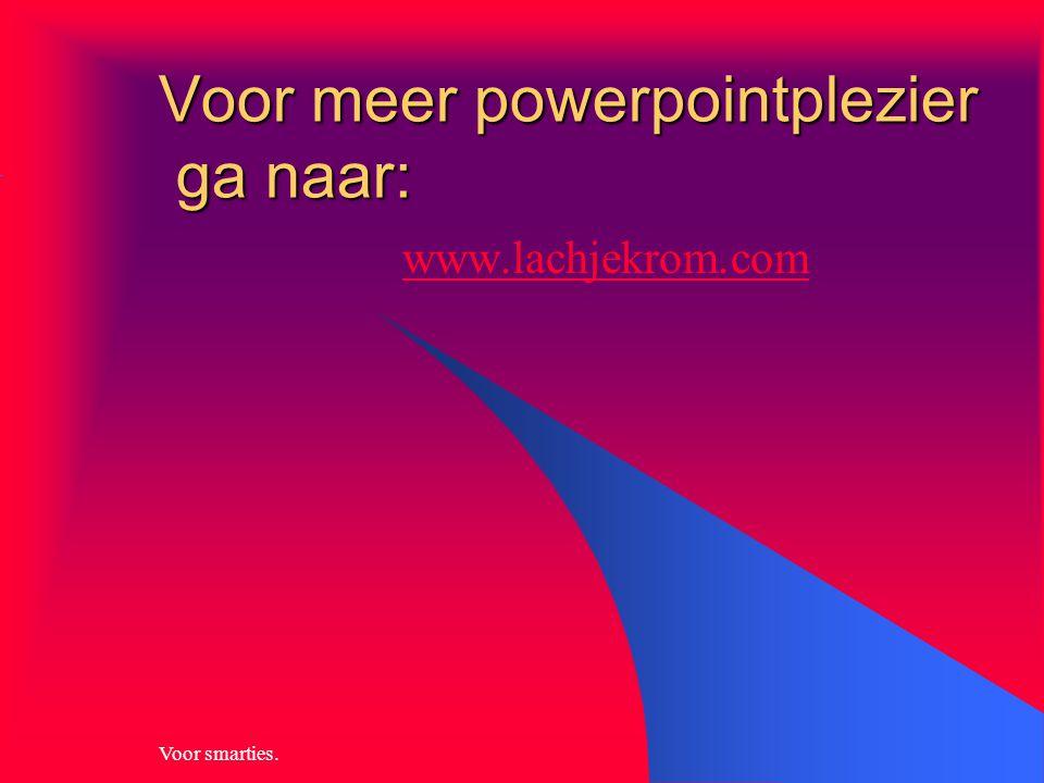Voor meer powerpointplezier ga naar: