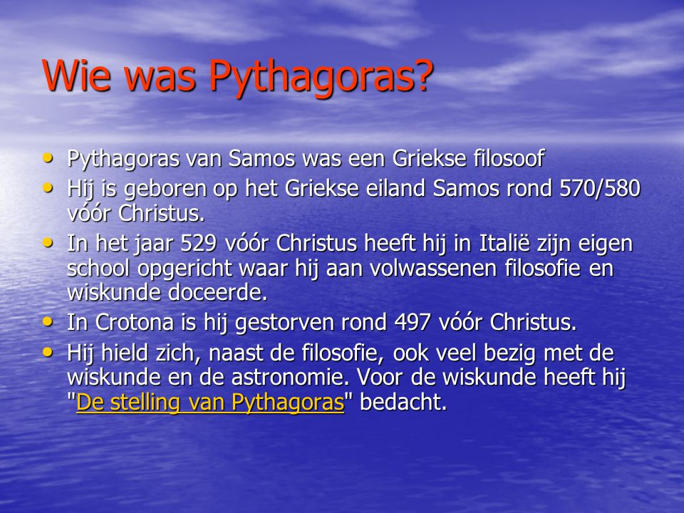 Wie was Pythagoras Pythagoras van Samos was een Griekse filosoof