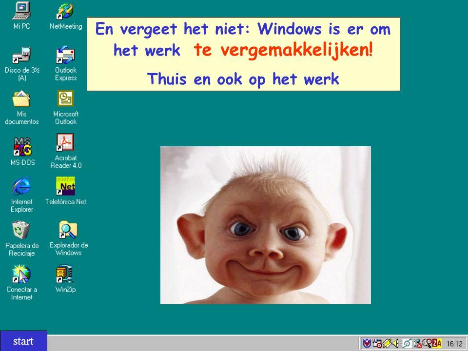En vergeet het niet: Windows is er om het werk te vergemakkelijken!