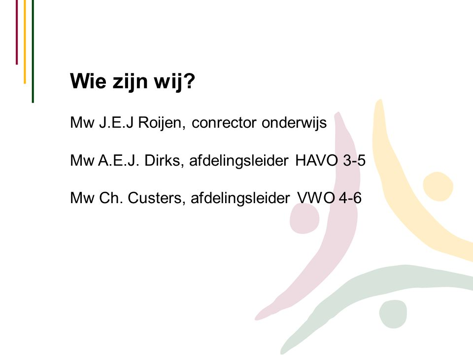 Wie zijn wij Mw J.E.J Roijen, conrector onderwijs