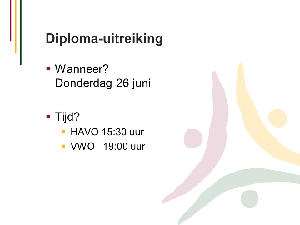 Diploma-uitreiking Wanneer Donderdag 26 juni Tijd HAVO 15:30 uur