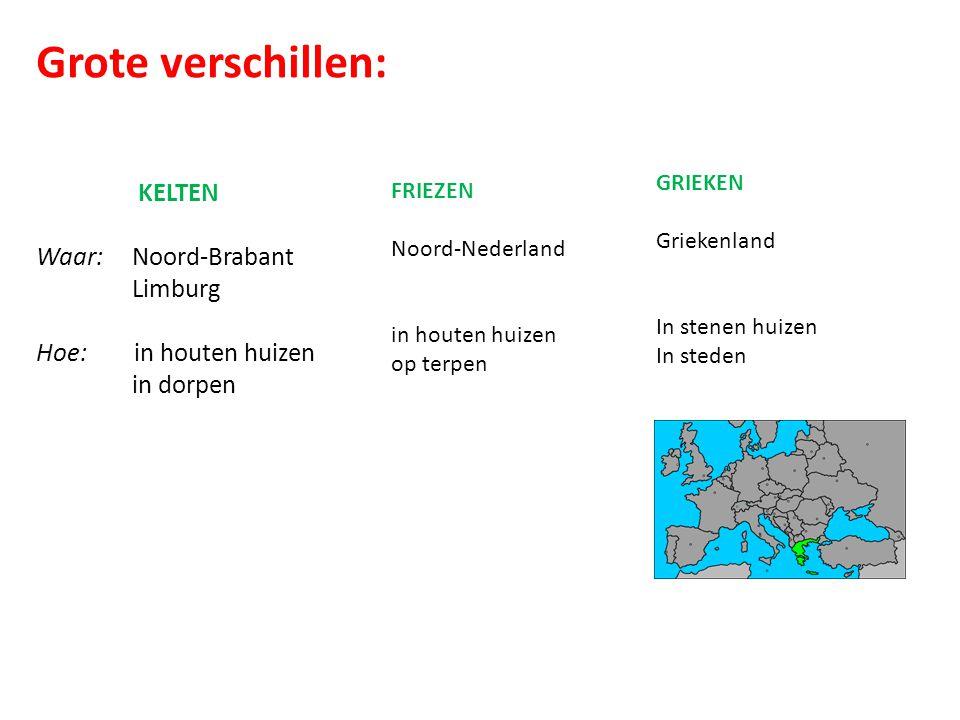 Grote verschillen: KELTEN Waar: Noord-Brabant Limburg