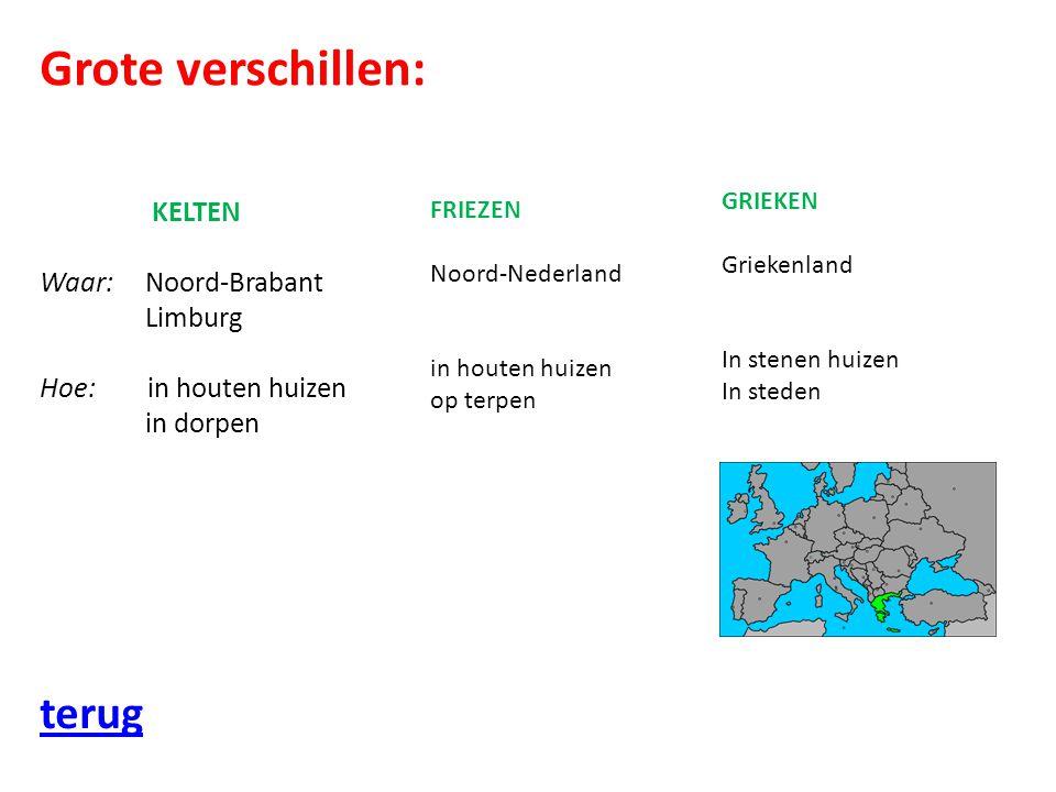 Grote verschillen: terug KELTEN Waar: Noord-Brabant Limburg