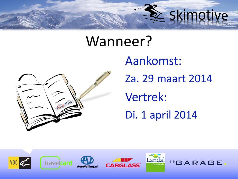 Wanneer Aankomst: Vertrek: Skimotive Za. 29 maart 2014