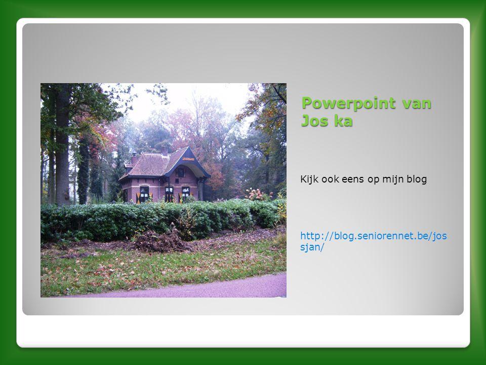 Powerpoint van Jos ka Kijk ook eens op mijn blog